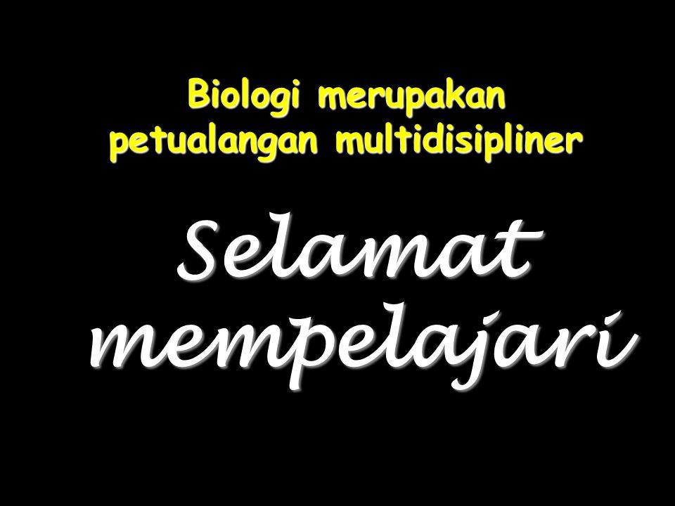 Biologi merupakan petualangan multidisipliner Selamat mempelajari