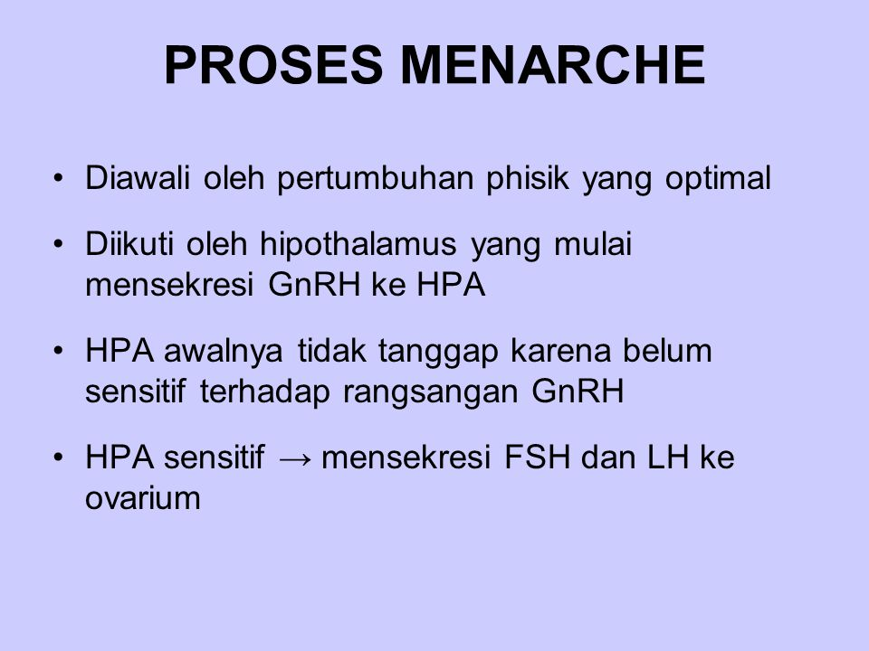PROSES MENARCHE Didalam ovarium terjadi gametogenesis & steroidogenesis Endometrium : - fase proliferasi - fase sekresi Ovulasi → menstruasi I (menarche)