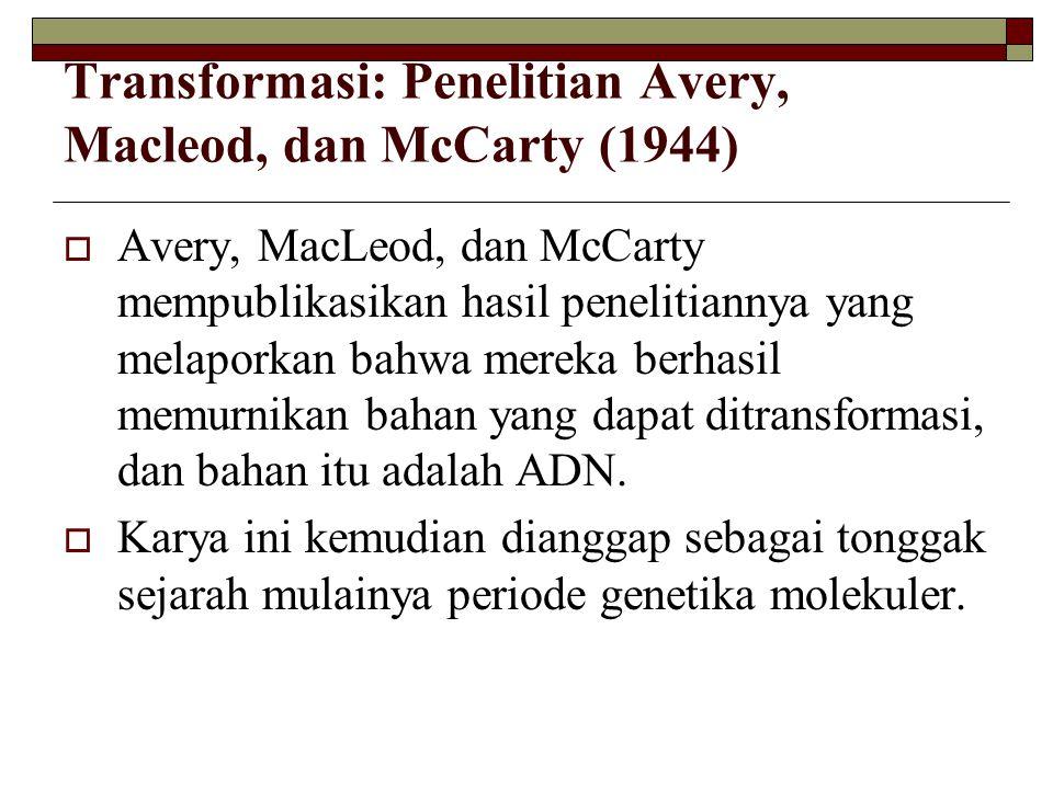 Transformasi: Penelitian Avery, Macleod, dan McCarty (1944)  Avery, MacLeod, dan McCarty mempublikasikan hasil penelitiannya yang melaporkan bahwa me