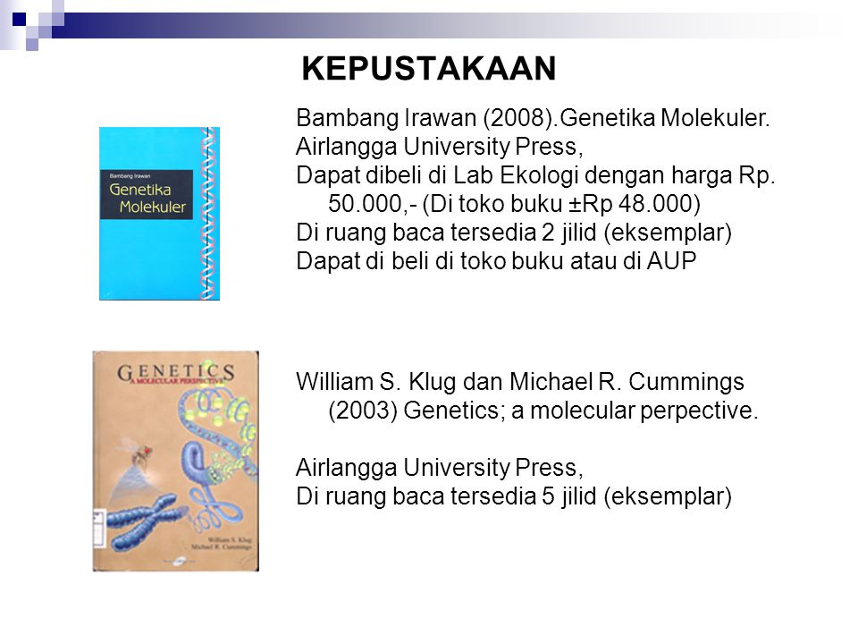 KEPUSTAKAAN Bambang Irawan (2008).Genetika Molekuler. Airlangga University Press, Dapat dibeli di Lab Ekologi dengan harga Rp. 50.000,- (Di toko buku