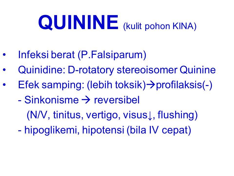 QUININE (kulit pohon KINA) Infeksi berat (P.Falsiparum) Quinidine: D-rotatory stereoisomer Quinine Efek samping: (lebih toksik)  profilaksis(-) - Sin