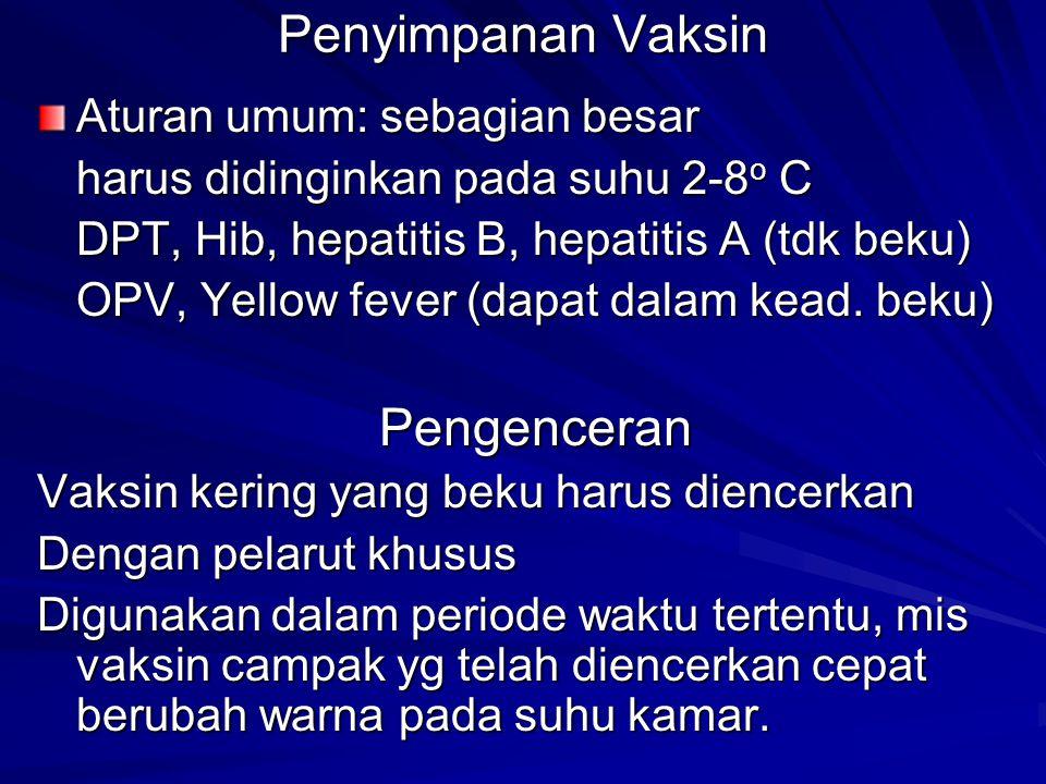 Penyimpanan Vaksin Aturan umum: sebagian besar harus didinginkan pada suhu 2-8 o C DPT, Hib, hepatitis B, hepatitis A (tdk beku) OPV, Yellow fever (da