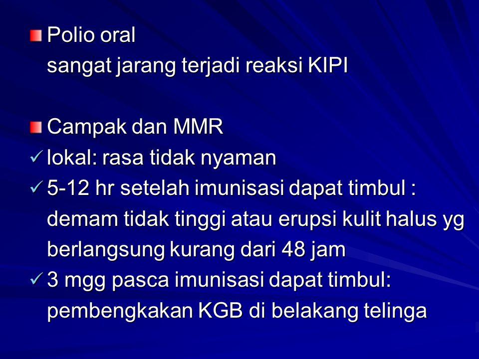 Polio oral sangat jarang terjadi reaksi KIPI Campak dan MMR lokal: rasa tidak nyaman lokal: rasa tidak nyaman 5-12 hr setelah imunisasi dapat timbul :