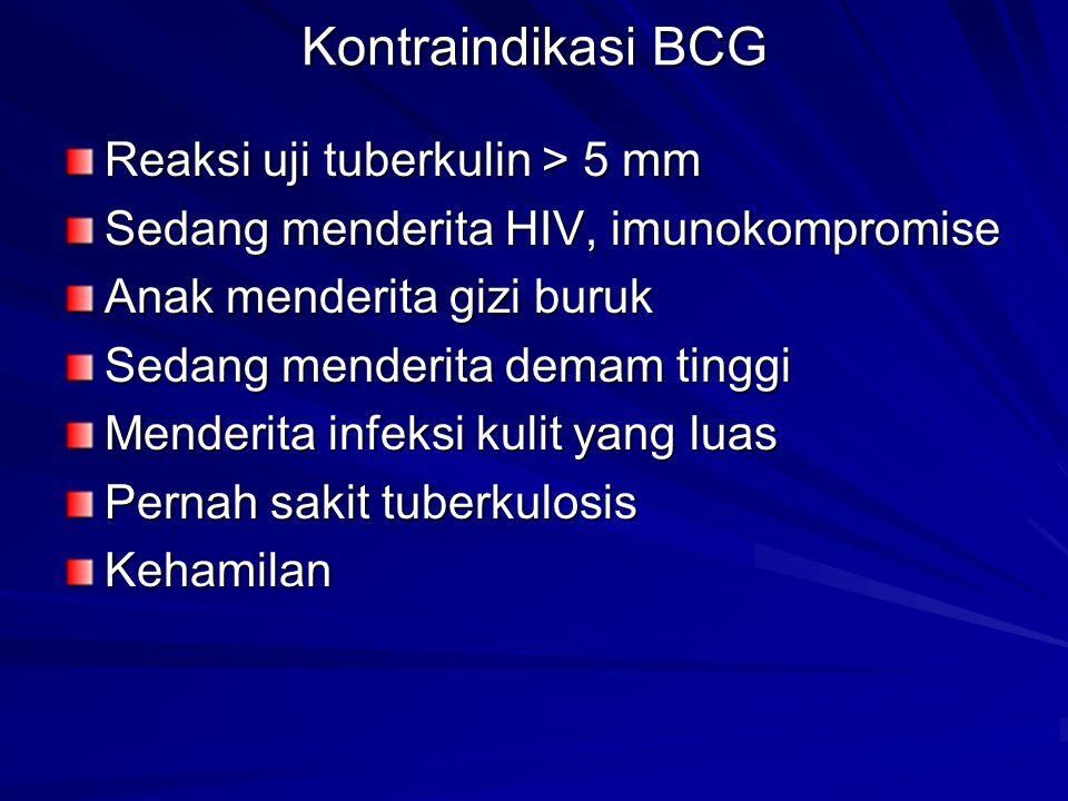 Kontraindikasi BCG Reaksi uji tuberkulin > 5 mm Sedang menderita HIV, imunokompromise Anak menderita gizi buruk Sedang menderita demam tinggi Menderit