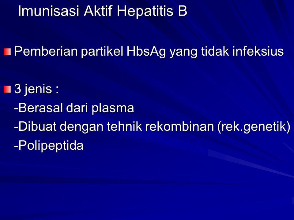 Imunisasi Aktif Hepatitis B Pemberian partikel HbsAg yang tidak infeksius 3 jenis : -Berasal dari plasma -Dibuat dengan tehnik rekombinan (rek.genetik
