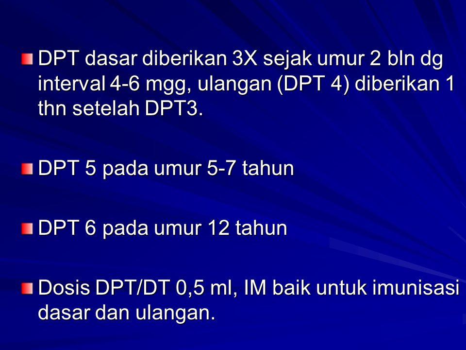 DPT dasar diberikan 3X sejak umur 2 bln dg interval 4-6 mgg, ulangan (DPT 4) diberikan 1 thn setelah DPT3. DPT 5 pada umur 5-7 tahun DPT 6 pada umur 1