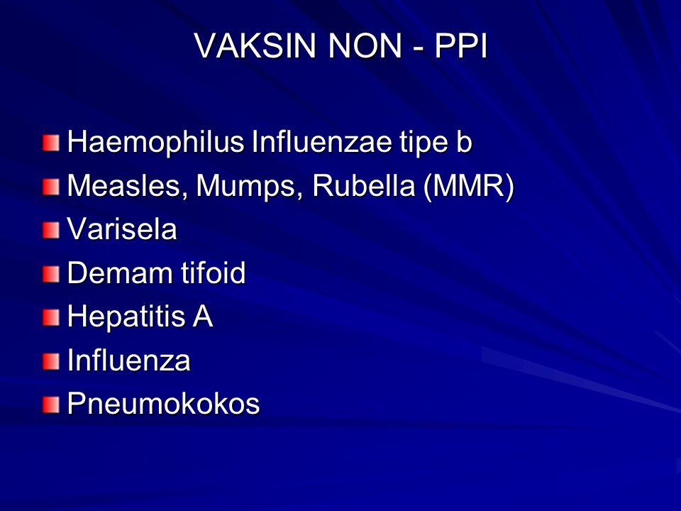 VAKSIN NON - PPI Haemophilus Influenzae tipe b Measles, Mumps, Rubella (MMR) Varisela Demam tifoid Hepatitis A InfluenzaPneumokokos