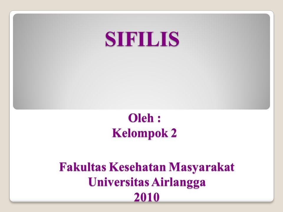 SIFILIS Oleh : Kelompok 2 Fakultas Kesehatan Masyarakat Universitas Airlangga 2010