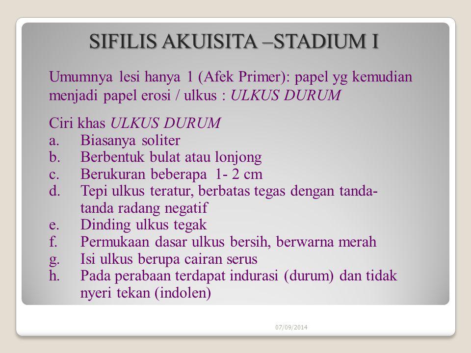 07/09/2014 SIFILIS AKUISITA –STADIUM I SIFILIS AKUISITA –STADIUM I Umumnya lesi hanya 1 (Afek Primer): papel yg kemudian menjadi papel erosi / ulkus : ULKUS DURUM Ciri khas ULKUS DURUM a.