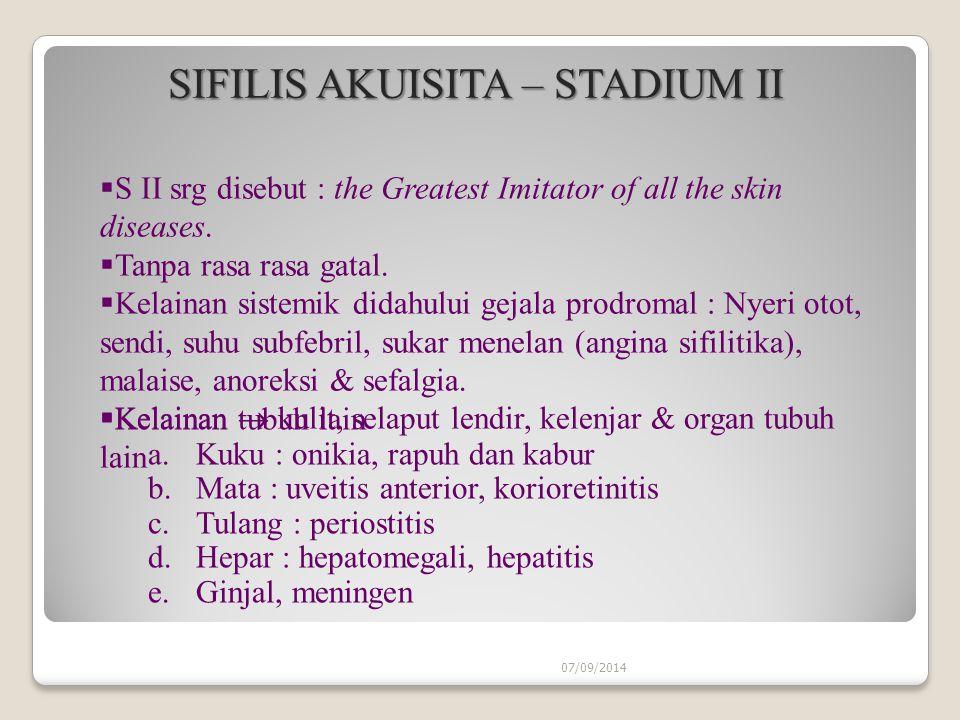 07/09/2014 SIFILIS AKUISITA – STADIUM II SIFILIS AKUISITA – STADIUM II  S II srg disebut : the Greatest Imitator of all the skin diseases.