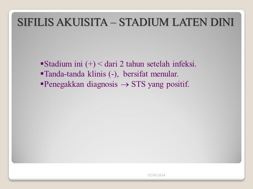 07/09/2014 SIFILIS AKUISITA – STADIUM LATEN DINI SIFILIS AKUISITA – STADIUM LATEN DINI  Stadium ini (+) < dari 2 tahun setelah infeksi.