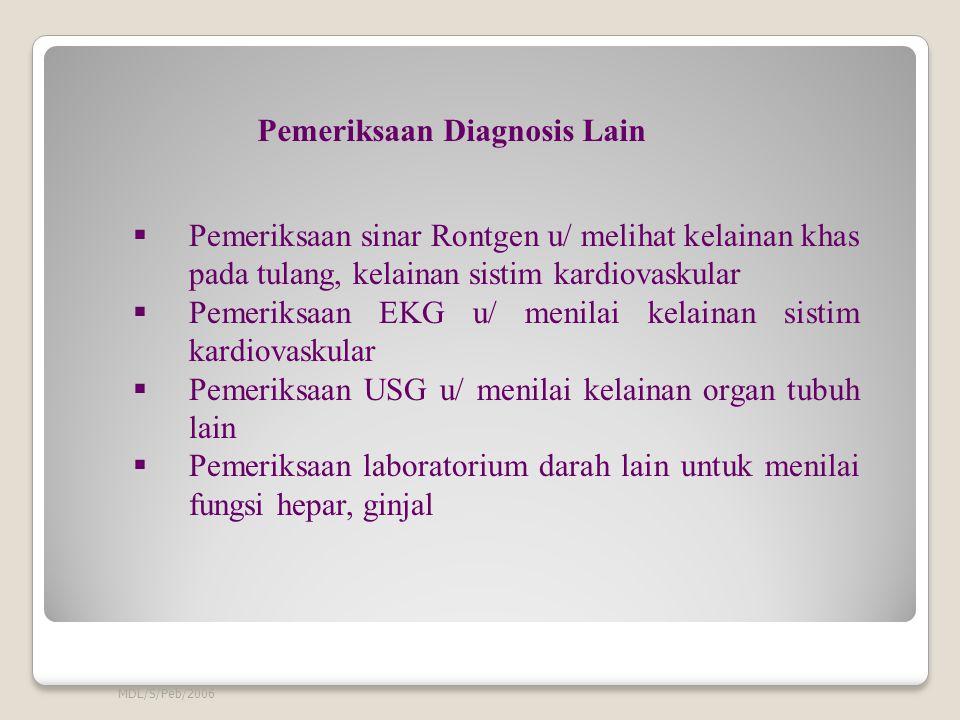 MDL/S/Peb/2006  Pemeriksaan sinar Rontgen u/ melihat kelainan khas pada tulang, kelainan sistim kardiovaskular  Pemeriksaan EKG u/ menilai kelainan sistim kardiovaskular  Pemeriksaan USG u/ menilai kelainan organ tubuh lain  Pemeriksaan laboratorium darah lain untuk menilai fungsi hepar, ginjal Pemeriksaan Diagnosis Lain