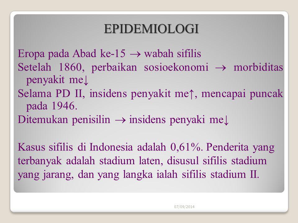 07/09/2014 EPIDEMIOLOGI Eropa pada Abad ke-15  wabah sifilis Setelah 1860, perbaikan sosioekonomi  morbiditas penyakit me↓ Selama PD II, insidens penyakit me↑, mencapai puncak pada 1946.