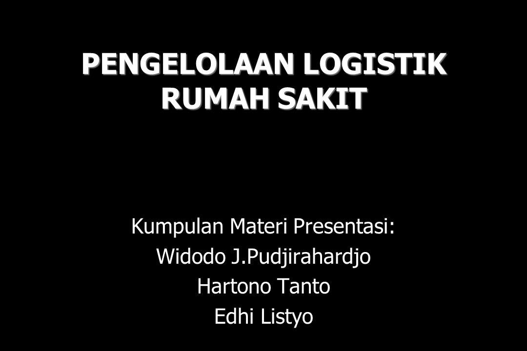 PENGELOLAAN LOGISTIK RUMAH SAKIT Kumpulan Materi Presentasi: Widodo J.Pudjirahardjo Hartono Tanto Edhi Listyo