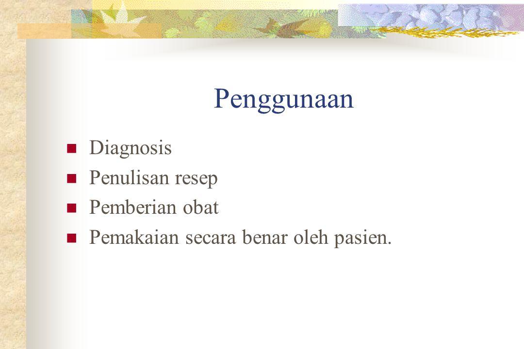 Penggunaan Diagnosis Penulisan resep Pemberian obat Pemakaian secara benar oleh pasien.