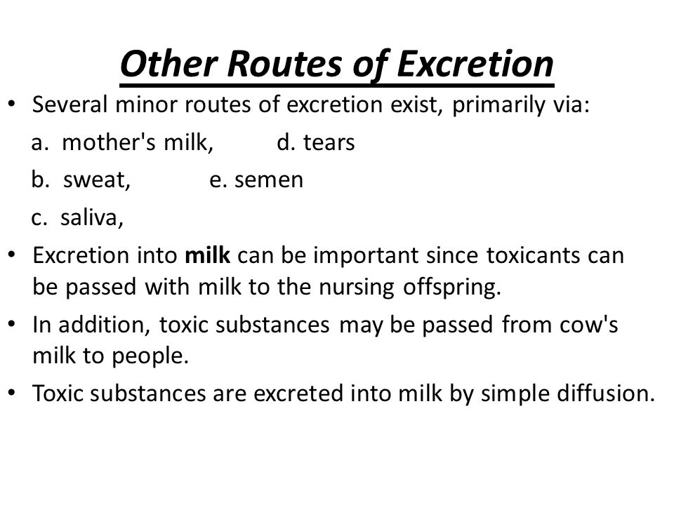 Other Routes of Excretion Several minor routes of excretion exist, primarily via: a.