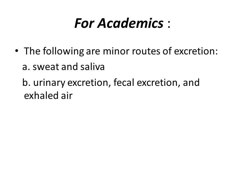 For Academics : The following are minor routes of excretion: a.