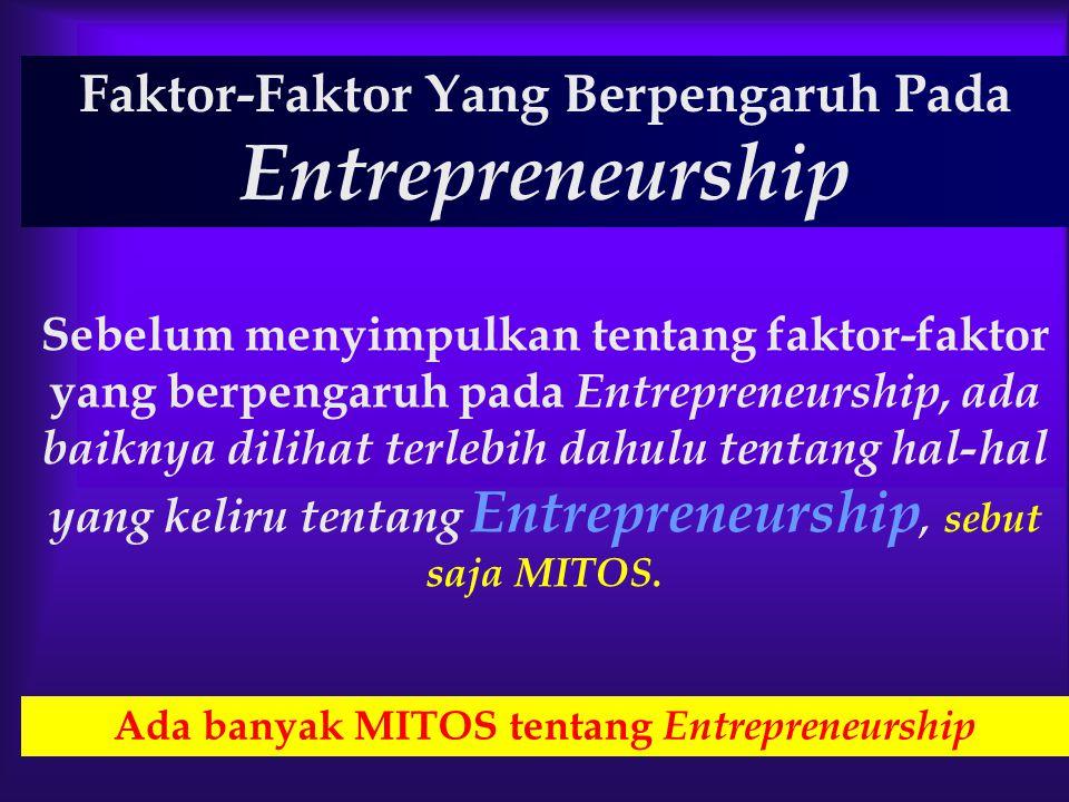 Faktor-Faktor Yang Berpengaruh Pada Entrepreneurship Ada banyak MITOS tentang Entrepreneurship Sebelum menyimpulkan tentang faktor-faktor yang berpeng