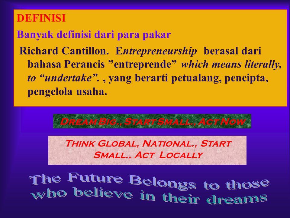 Dream Big., Start Small., Act Now Think Global, National., Start Small., Act Locally DEFINISI Banyak definisi dari para pakar Richard Cantillon. Entre