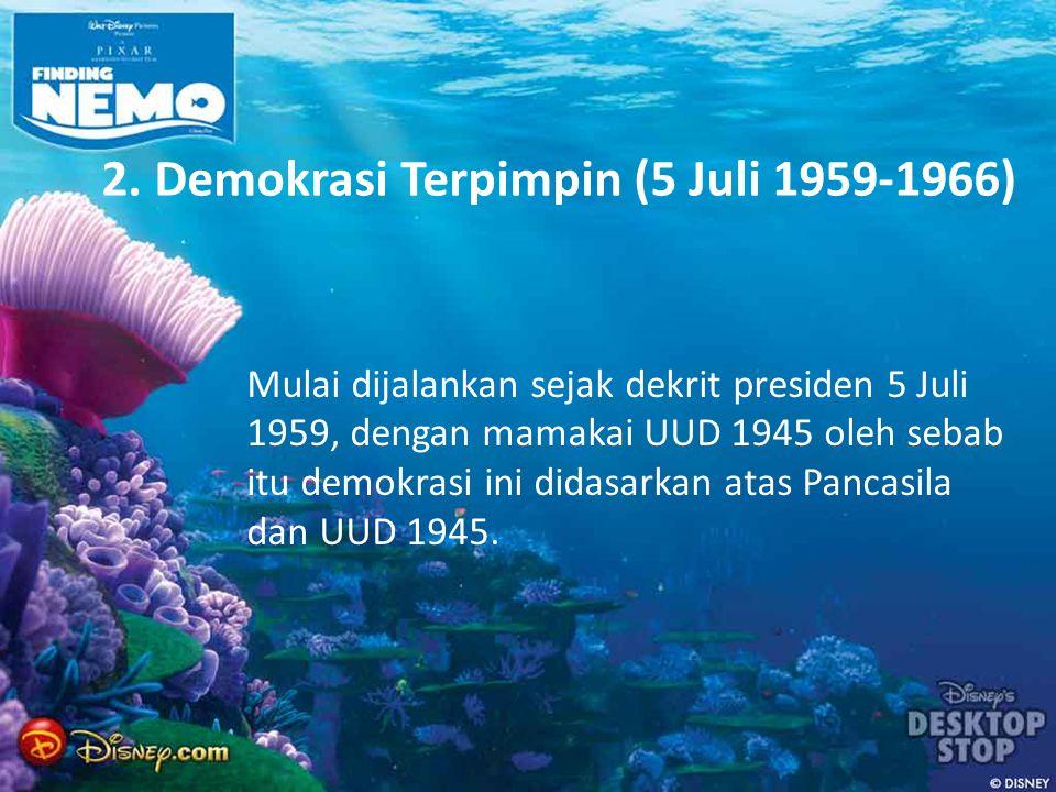 2. Demokrasi Terpimpin (5 Juli 1959-1966) Mulai dijalankan sejak dekrit presiden 5 Juli 1959, dengan mamakai UUD 1945 oleh sebab itu demokrasi ini did