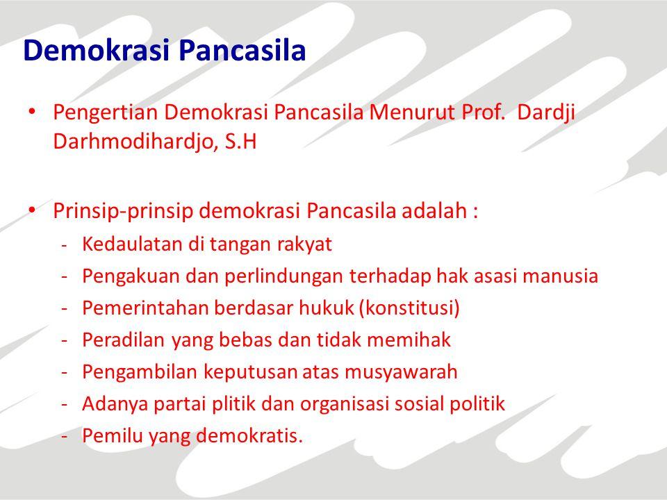 Demokrasi Pancasila Pengertian Demokrasi Pancasila Menurut Prof. Dardji Darhmodihardjo, S.H Prinsip-prinsip demokrasi Pancasila adalah : - Kedaulatan