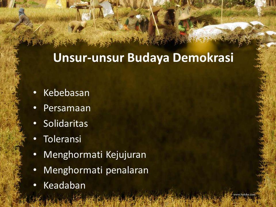 Unsur-unsur Budaya Demokrasi Kebebasan Persamaan Solidaritas Toleransi Menghormati Kejujuran Menghormati penalaran Keadaban