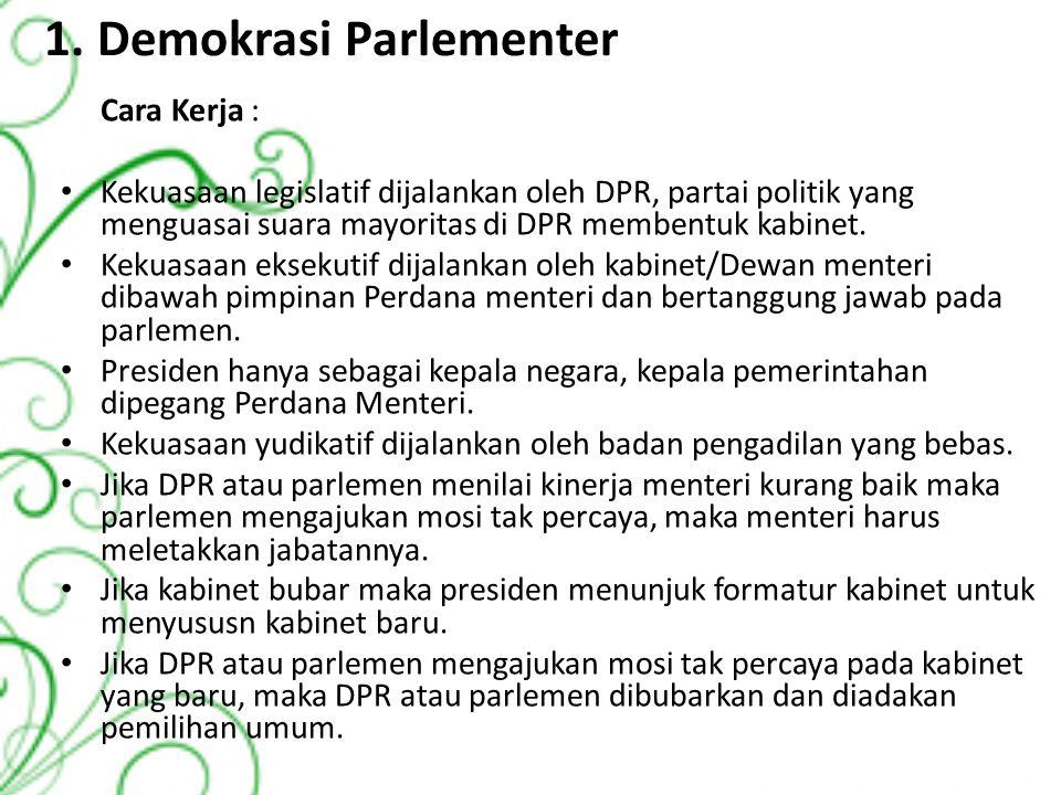 1. Demokrasi Parlementer Cara Kerja : Kekuasaan legislatif dijalankan oleh DPR, partai politik yang menguasai suara mayoritas di DPR membentuk kabinet