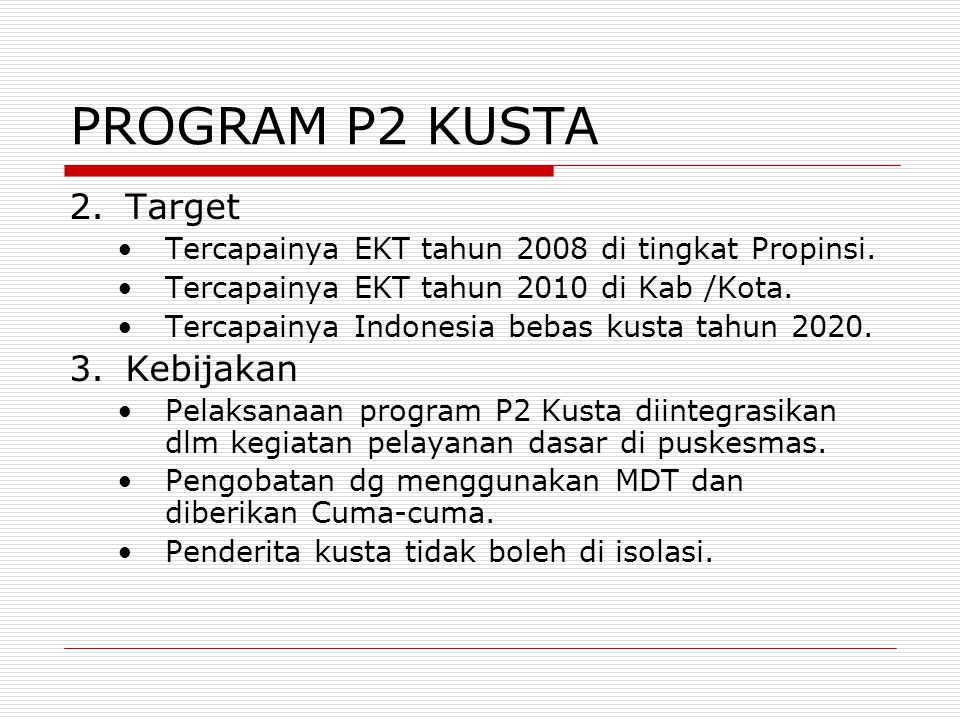 PROGRAM P2 KUSTA 2.Target Tercapainya EKT tahun 2008 di tingkat Propinsi. Tercapainya EKT tahun 2010 di Kab /Kota. Tercapainya Indonesia bebas kusta t