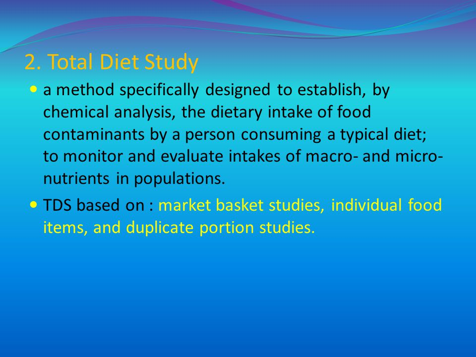 2. Total Diet Study a method specifically designed to establish, by chemical analysis, the dietary intake of food contaminants by a person consuming a