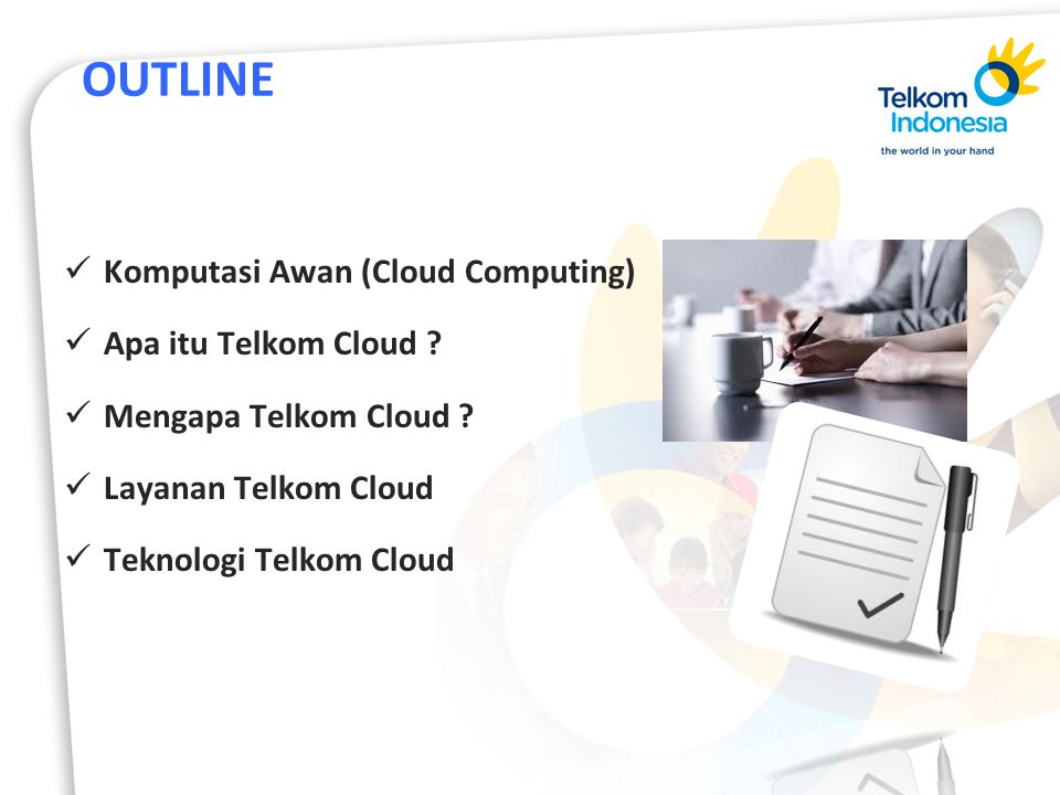 OUTLINE Komputasi Awan (Cloud Computing) Apa itu Telkom Cloud ? Mengapa Telkom Cloud ? Layanan Telkom Cloud Teknologi Telkom Cloud