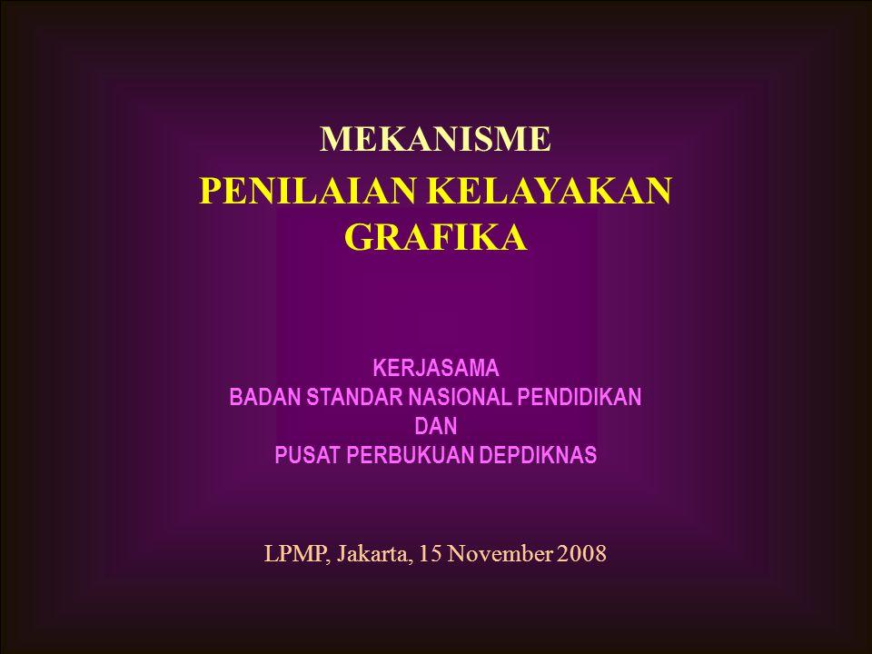 MEKANISME PENILAIAN KELAYAKAN GRAFIKA KERJASAMA BADAN STANDAR NASIONAL PENDIDIKAN DAN PUSAT PERBUKUAN DEPDIKNAS LPMP, Jakarta, 15 November 2008