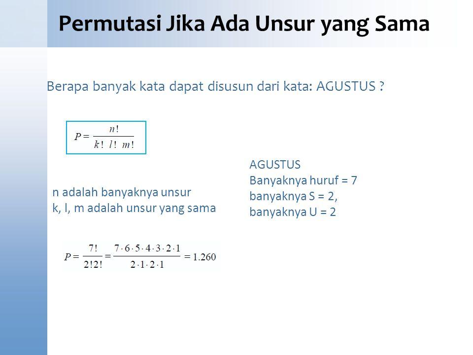 Permutasi Jika Ada Unsur yang Sama Berapa banyak kata dapat disusun dari kata: AGUSTUS ? n adalah banyaknya unsur k, l, m adalah unsur yang sama AGUST