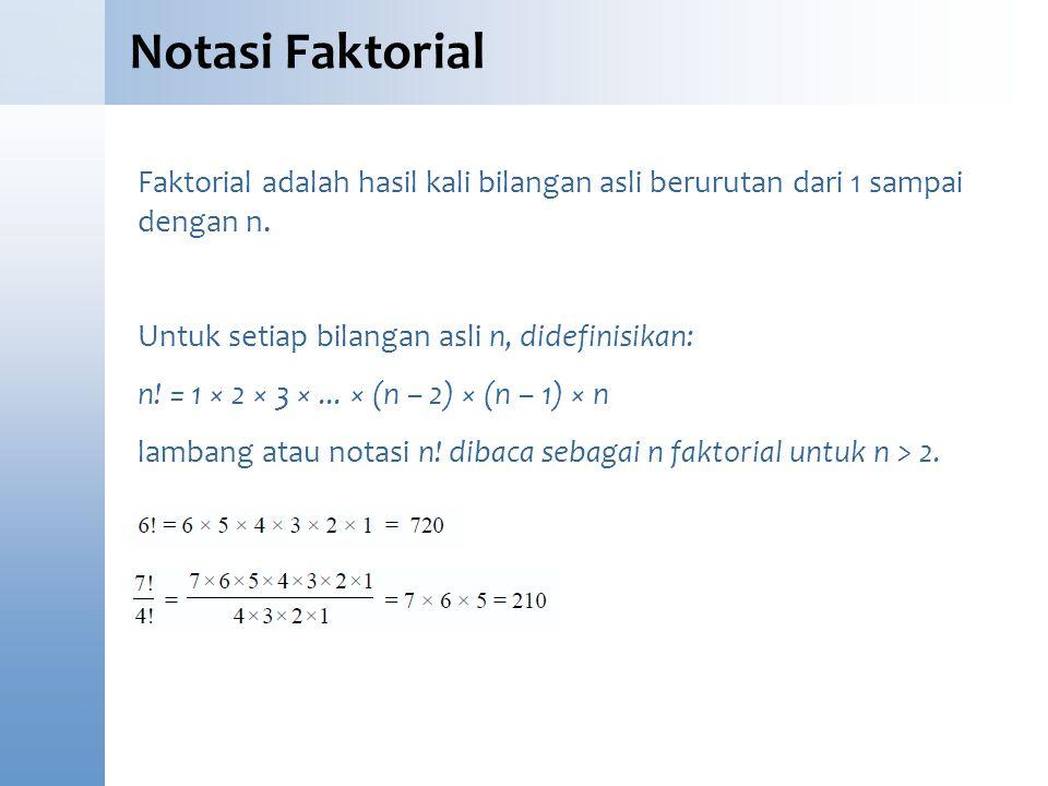 Notasi Faktorial Faktorial adalah hasil kali bilangan asli berurutan dari 1 sampai dengan n. Untuk setiap bilangan asli n, didefinisikan: n! = 1 × 2 ×