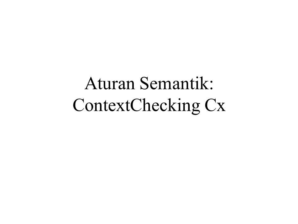 Aturan Semantik: ContextChecking Cx