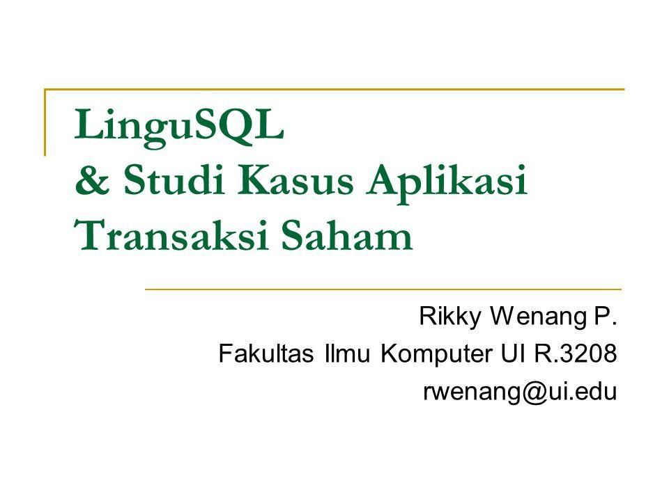 LinguSQL & Studi Kasus Aplikasi Transaksi Saham Rikky Wenang P. Fakultas Ilmu Komputer UI R.3208 rwenang@ui.edu