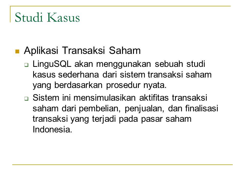 Studi Kasus Aplikasi Transaksi Saham  LinguSQL akan menggunakan sebuah studi kasus sederhana dari sistem transaksi saham yang berdasarkan prosedur ny