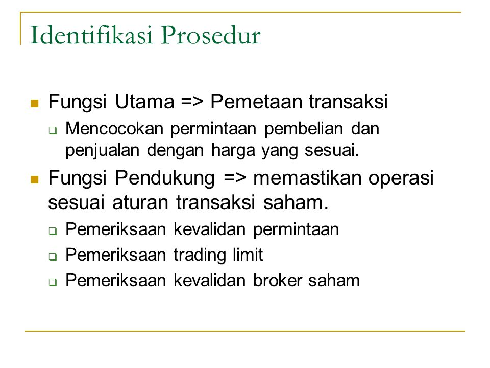 Identifikasi Prosedur Fungsi Utama => Pemetaan transaksi  Mencocokan permintaan pembelian dan penjualan dengan harga yang sesuai. Fungsi Pendukung =>