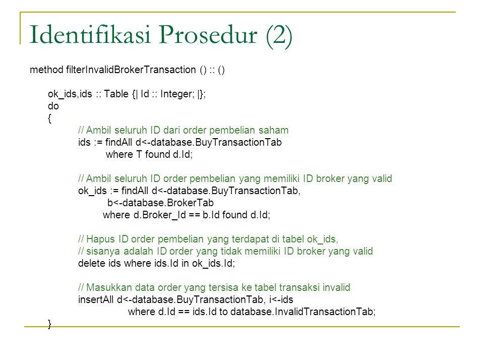 Identifikasi Prosedur (2) method filterInvalidBrokerTransaction () :: () ok_ids,ids :: Table {| Id :: Integer; |}; do { // Ambil seluruh ID dari order