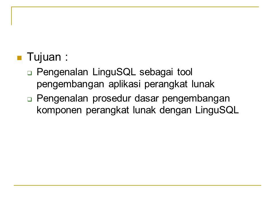 Tujuan :  Pengenalan LinguSQL sebagai tool pengembangan aplikasi perangkat lunak  Pengenalan prosedur dasar pengembangan komponen perangkat lunak de