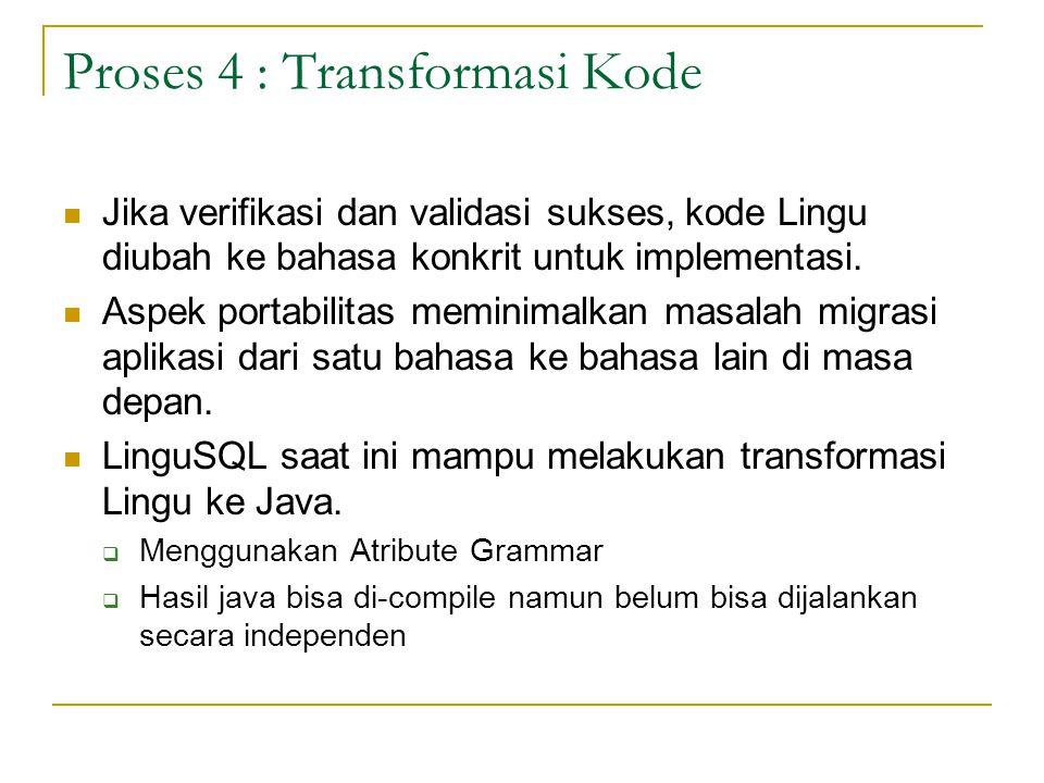 Proses 4 : Transformasi Kode Jika verifikasi dan validasi sukses, kode Lingu diubah ke bahasa konkrit untuk implementasi. Aspek portabilitas meminimal