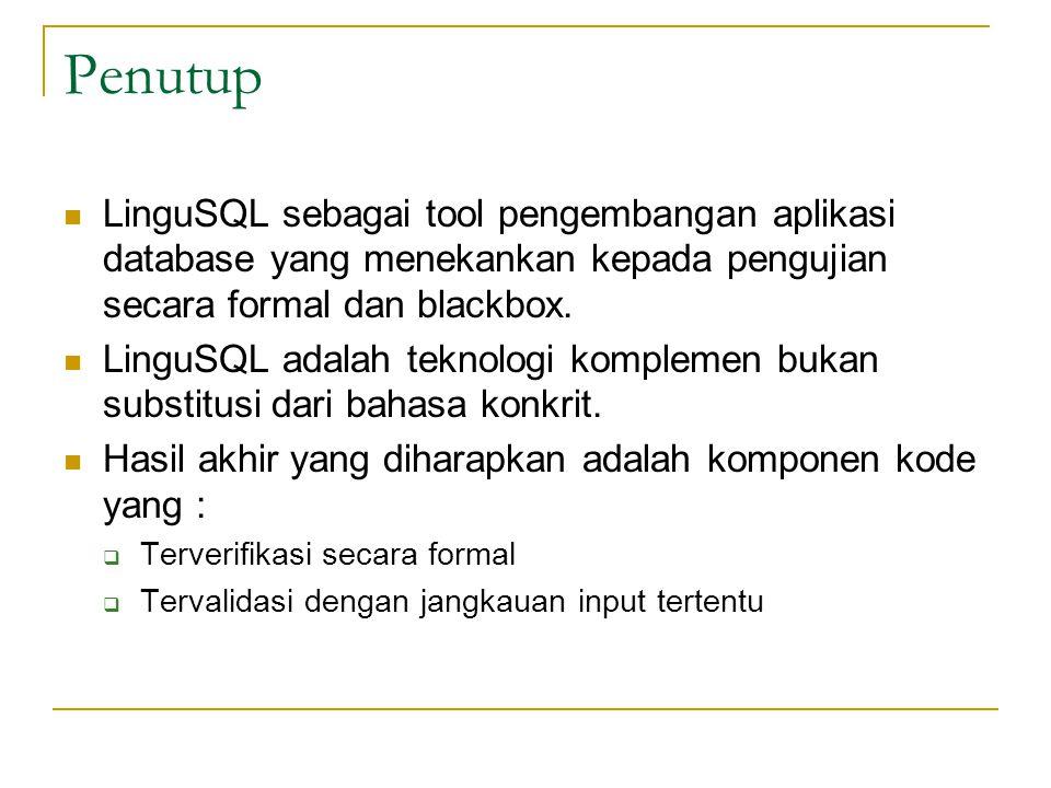 Penutup LinguSQL sebagai tool pengembangan aplikasi database yang menekankan kepada pengujian secara formal dan blackbox. LinguSQL adalah teknologi ko