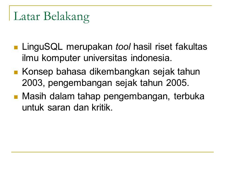 Latar Belakang LinguSQL merupakan tool hasil riset fakultas ilmu komputer universitas indonesia. Konsep bahasa dikembangkan sejak tahun 2003, pengemba