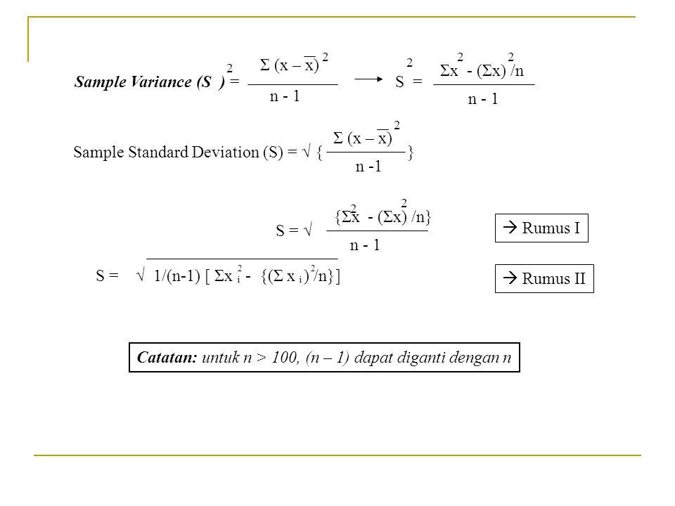 Sample Variance (S ) = 2 Σ (x – x) 2 n - 1 Sample Standard Deviation (S) = √ { } Σ (x – x) 2 n -1 S = 2 Σx - (Σx) /n 22 n - 1 S = √ {Σx - (Σx) /n} 2 2