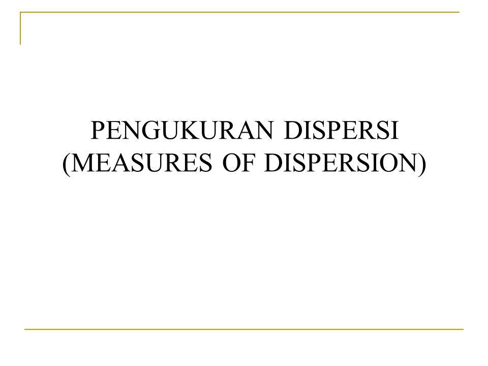 PENGUKURAN DISPERSI (MEASURES OF DISPERSION)