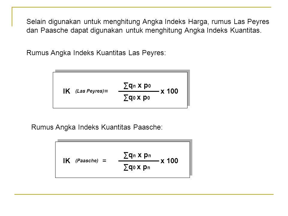Selain digunakan untuk menghitung Angka Indeks Harga, rumus Las Peyres dan Paasche dapat digunakan untuk menghitung Angka Indeks Kuantitas. Rumus Angk
