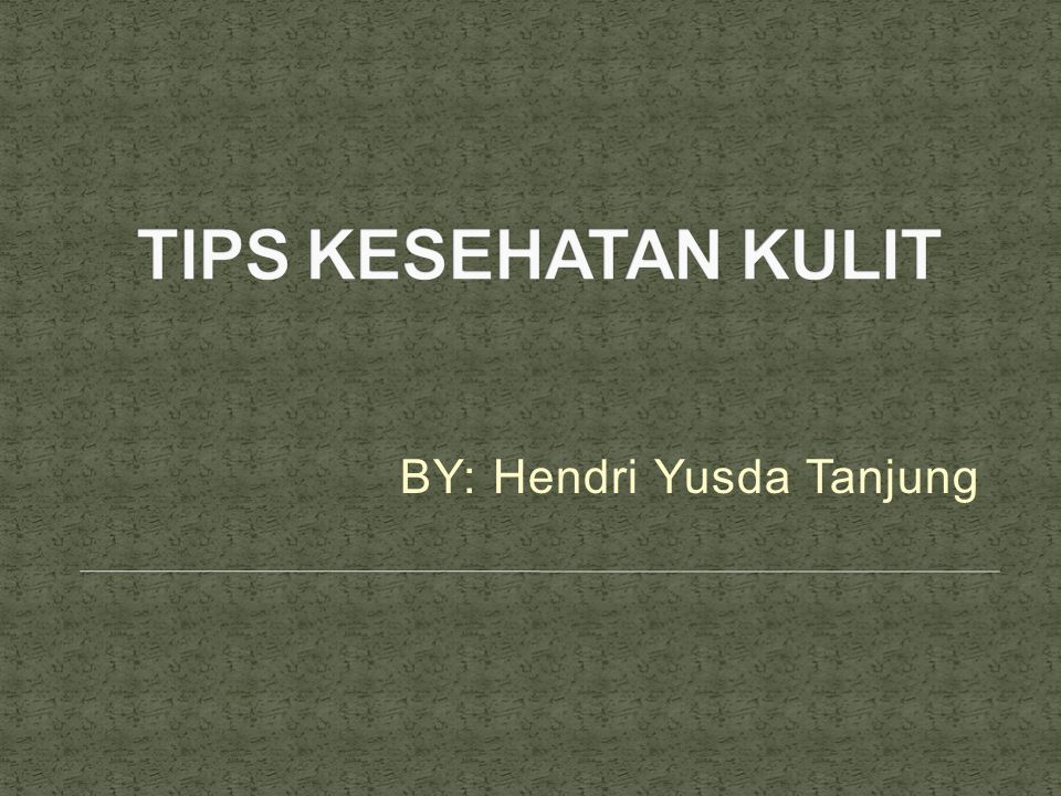 BY: Hendri Yusda Tanjung