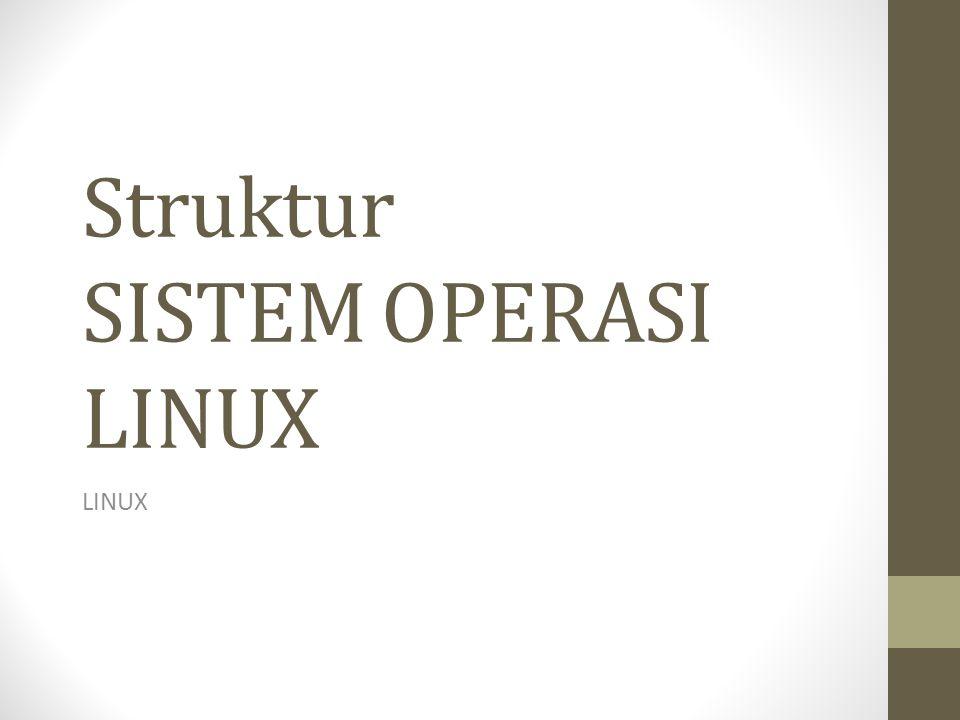 Struktur SISTEM OPERASI LINUX LINUX