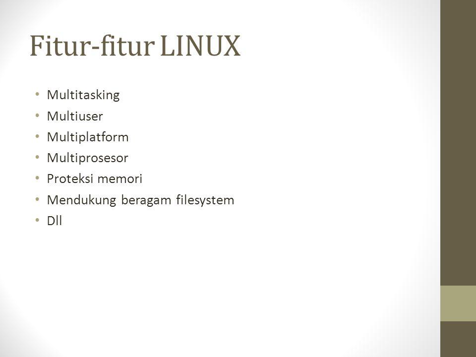 Fitur-fitur LINUX Multitasking Multiuser Multiplatform Multiprosesor Proteksi memori Mendukung beragam filesystem Dll
