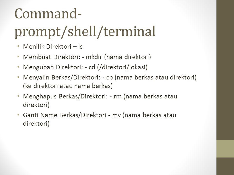Command- prompt/shell/terminal Menilik Direktori – ls Membuat Direktori: - mkdir (nama direktori) Mengubah Direktori: - cd (/direktori/lokasi) Menyali