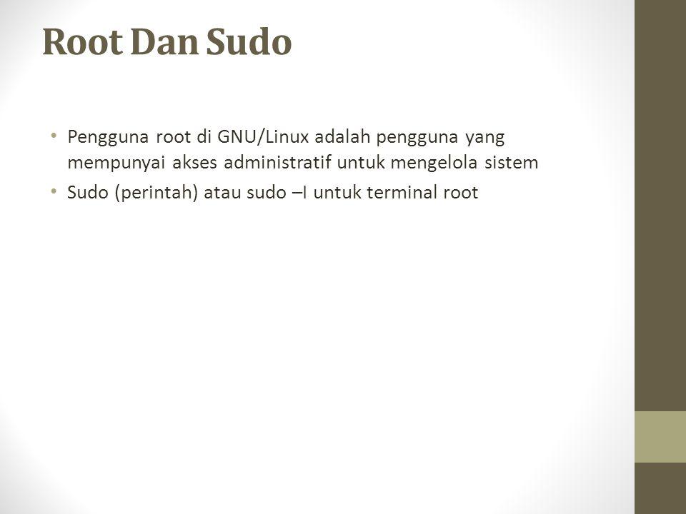 Root Dan Sudo Pengguna root di GNU/Linux adalah pengguna yang mempunyai akses administratif untuk mengelola sistem Sudo (perintah) atau sudo –I untuk